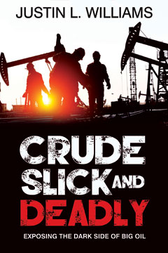 Crude, Slick and Deadly by Justin Williams