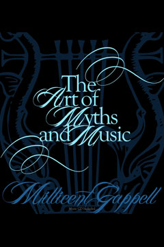 The Art of Myths & Music by Millicent Gappell